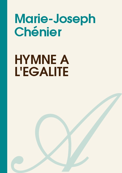 Marie-Joseph Chénier - Hymne à l'égalité