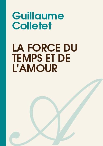 Guillaume Colletet - La force du temps et de l'amour