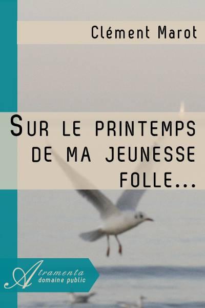 Clément Marot - Sur le printemps de ma jeunesse folle...