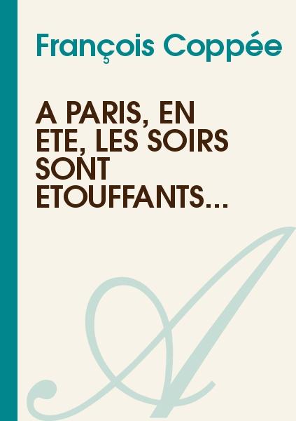 François Coppée - A Paris, en été, les soirs sont étouffants...