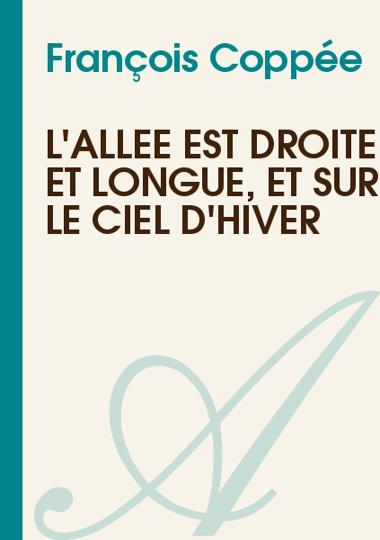 François Coppée - L'allée est droite et longue, et sur le ciel d'hiver