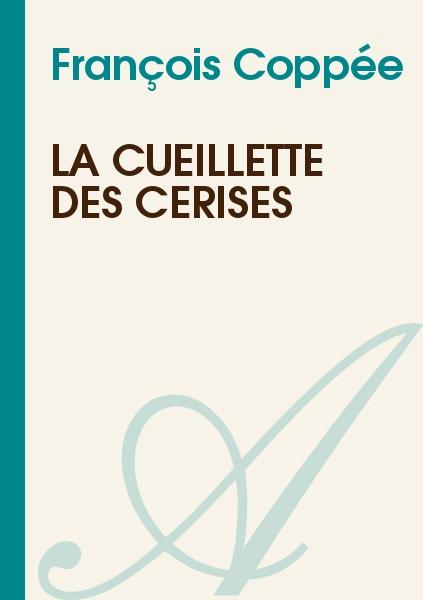 François Coppée - La Cueillette des Cerises