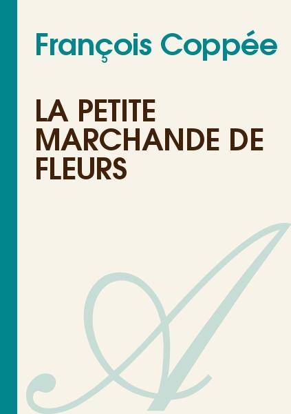 La petite marchande de fleurs fran ois copp e texte int gral po sie atramenta - La petite marchande angers ...
