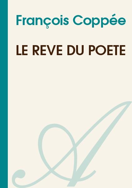 François Coppée - Le Rêve du Poète