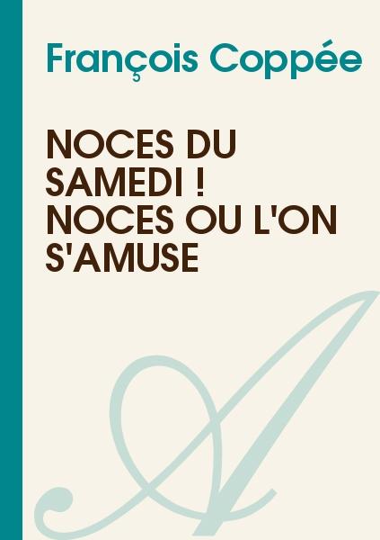François Coppée - Noces du samedi ! noces où l'on s'amuse