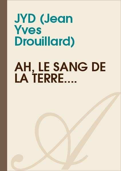 JYD (Jean Yves Drouillard) - Ah, le sang de la terre....