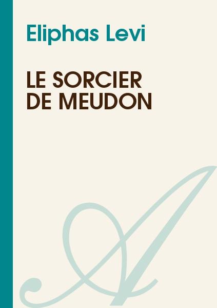 Eliphas Levi - Le sorcier de Meudon