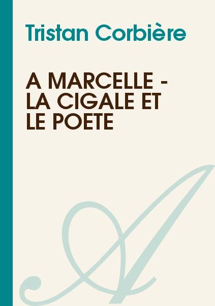 Tristan Corbière - A Marcelle - La cigale et le poète