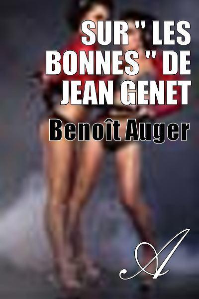 """Benoît Auger - Sur """" Les Bonnes """" de Jean Genet"""