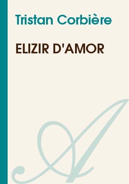 Tristan Corbière - Elizir d'Amor