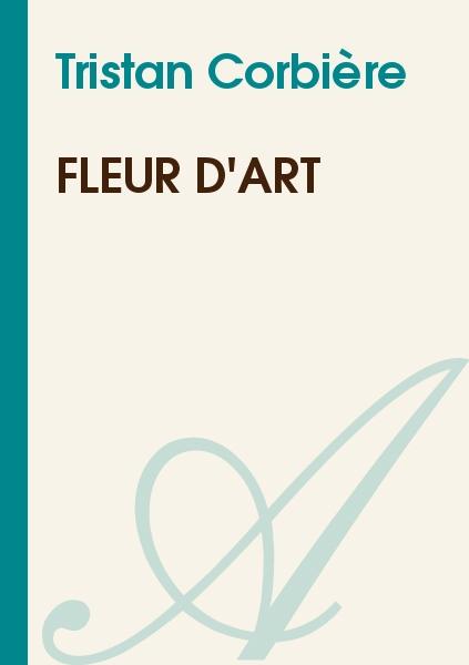 Tristan Corbière - Fleur d'art