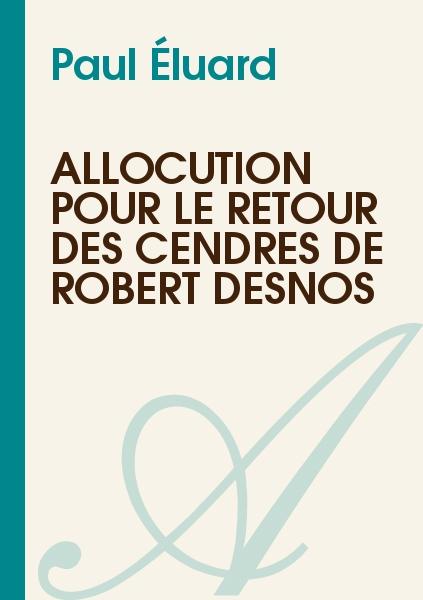 Paul Éluard - Allocution pour le retour des cendres de Robert Desnos