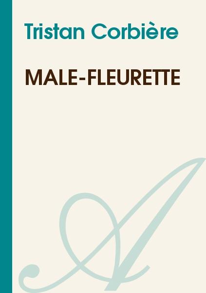 Tristan Corbière - Male-fleurette