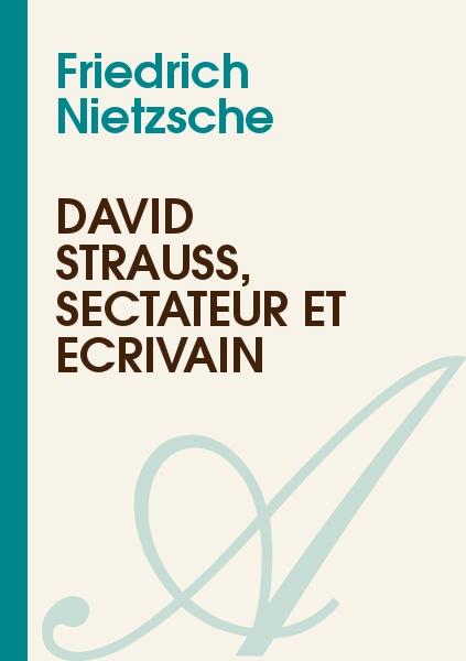 Friedrich Nietzsche - DAVID STRAUSS, SECTATEUR ET ÉCRIVAIN