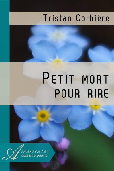 Tristan Corbière - Petit mort pour rire