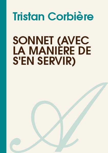 Tristan Corbière - Sonnet (Avec la manière de s'en servir)