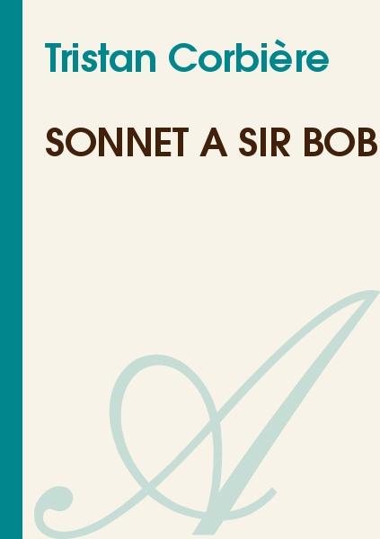 Tristan Corbière - Sonnet à Sir Bob