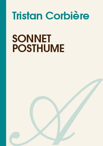 Tristan Corbière - Sonnet posthume