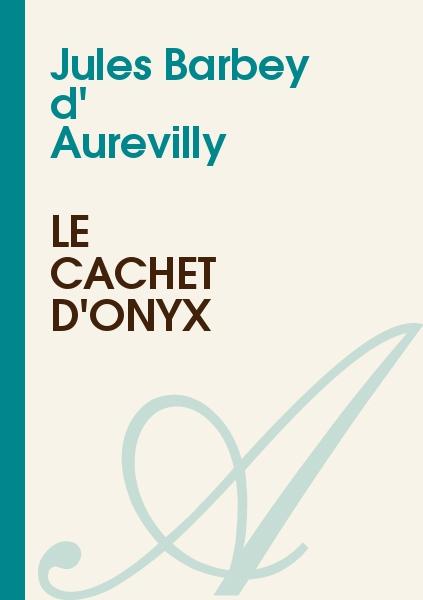 Jules Barbey d' Aurevilly - Le cachet d'onyx