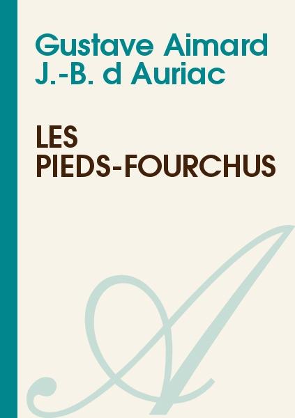 Gustave Aimard : J.-B. d'Auriac - Les pieds-fourchus
