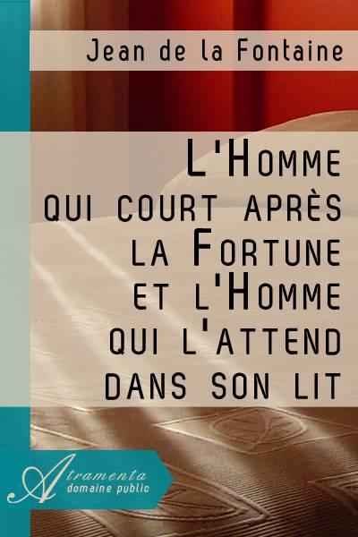 Jean de la Fontaine - L'Homme qui court après la Fortune et l'Homme qui l'attend dans son lit