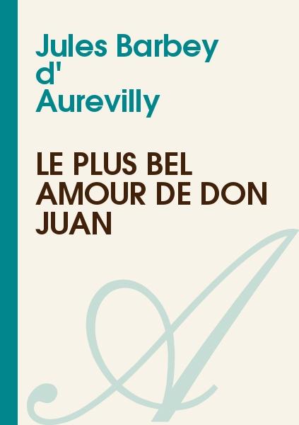 Jules Barbey d' Aurevilly - Le Plus Bel Amour de Don Juan