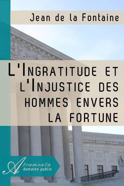 Jean de la Fontaine - L'Ingratitude et l'Injustice des hommes envers la fortune
