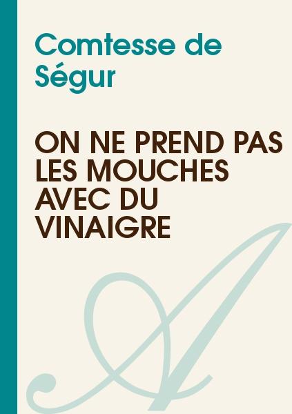 Comtesse de Ségur - On ne prend pas les mouches avec du vinaigre