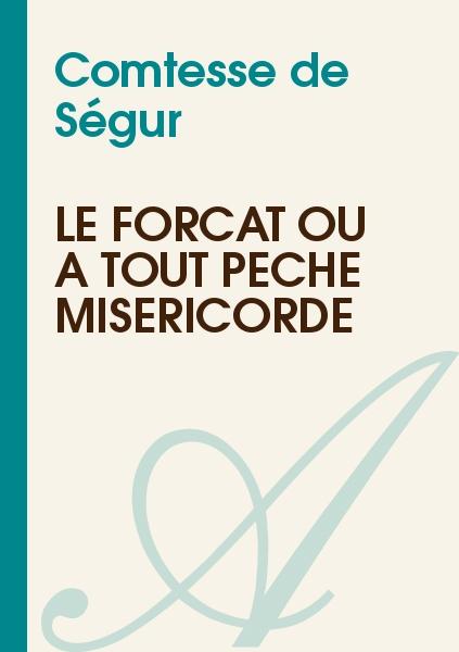 Comtesse de Ségur - Le forçat ou À tout péché miséricorde