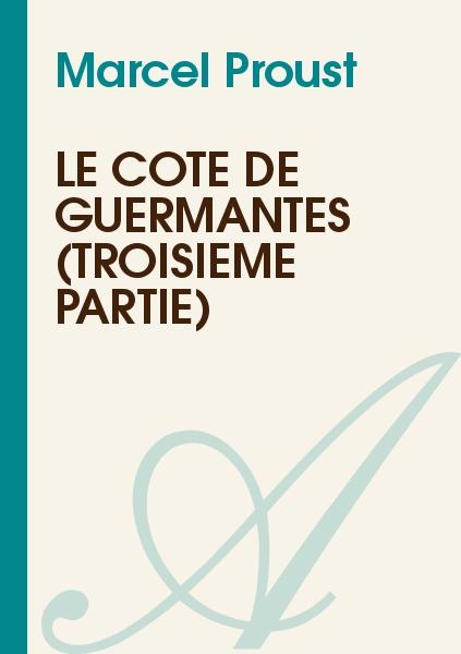 Marcel Proust - Le côté de Guermantes (Troisième partie)