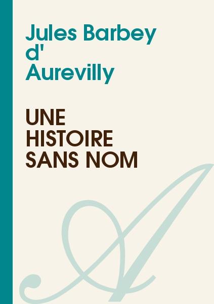 Jules Barbey d' Aurevilly - Une histoire sans nom