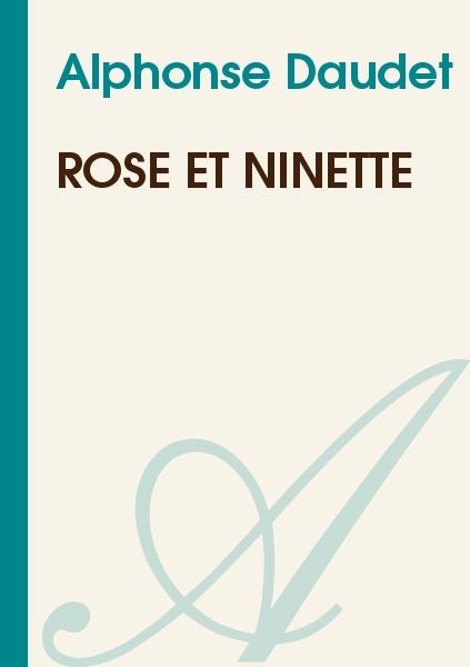 Alphonse Daudet - Rose et Ninette