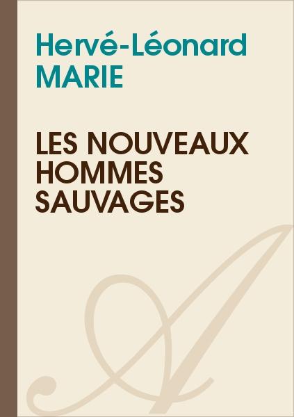 Hervé-Léonard MARIE - Les nouveaux hommes sauvages