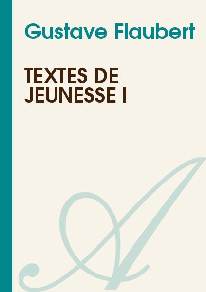 Flaubert, Gustave - Textes de jeunesse I