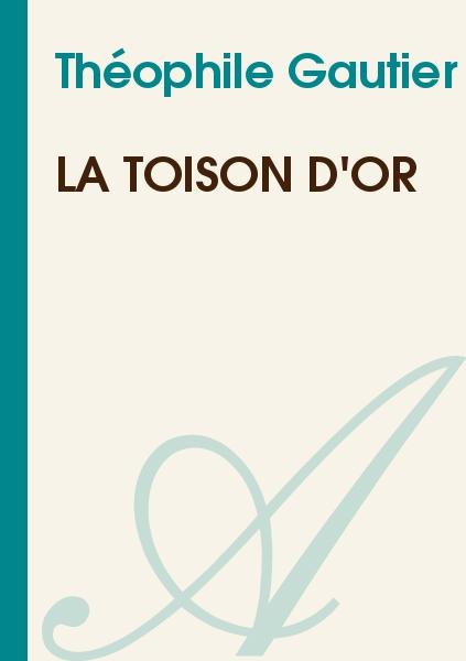 Théophile Gautier - La toison d'or