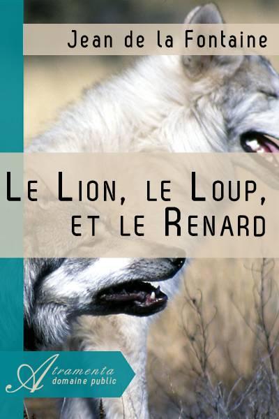 Jean de la Fontaine - Le Lion, le Loup, et le Renard