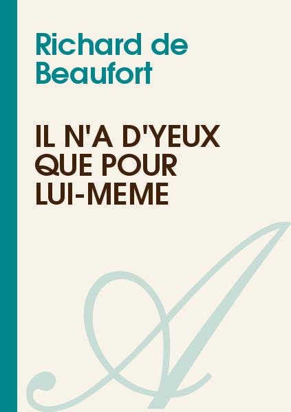Richard de Beaufort - Il n'a d'Yeux Que Pour Lui-Même