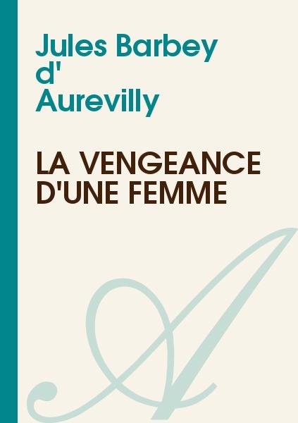 Jules Barbey d' Aurevilly - La Vengeance d'une Femme