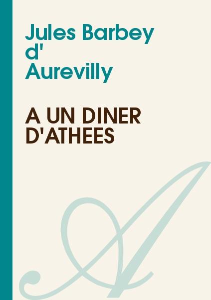 Jules Barbey d' Aurevilly - A un Diner d'Athées