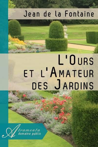 Jean de la Fontaine - L'Ours et l'Amateur des Jardins