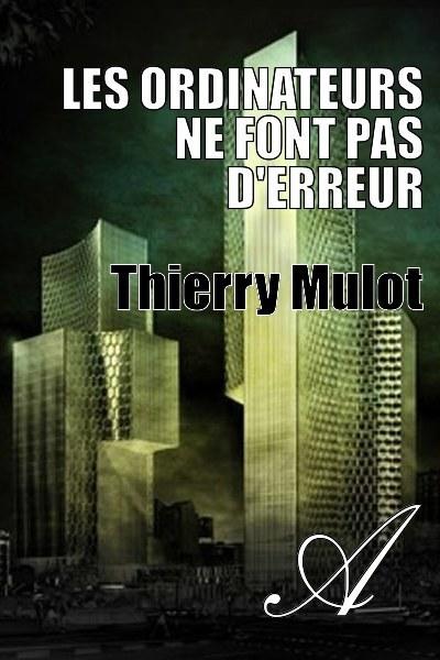Thierry Mulot - Les ordinateurs ne font pas d'erreur