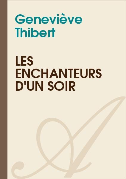 Geneviève Thibert - LES ENCHANTEURS D'UN SOIR