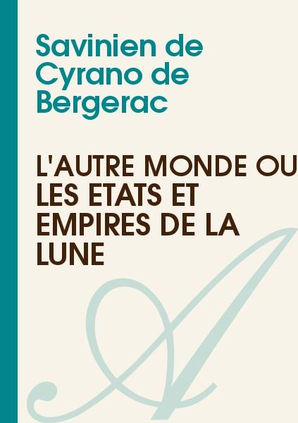 Savinien de Cyrano de Bergerac - L'Autre Monde ou Les États et Empires de la Lune