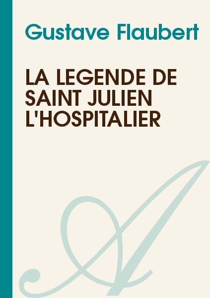 Flaubert, Gustave - La Légende de Saint Julien l'Hospitalier