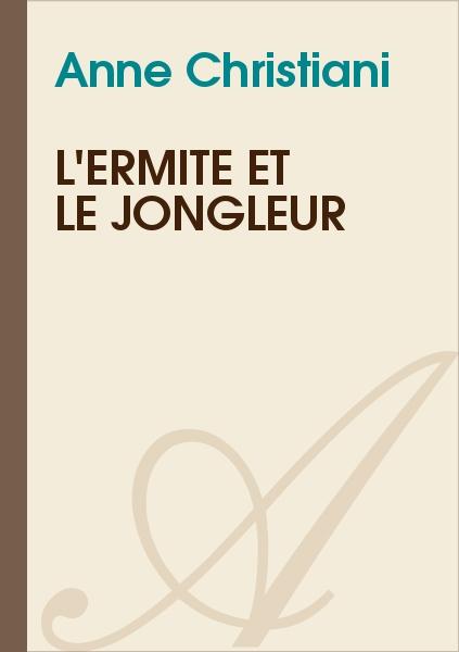 Anne Christiani - L'ermite et le jongleur