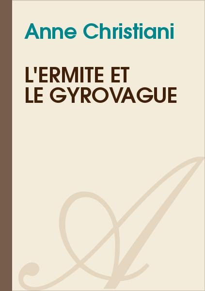 Anne Christiani - L'ermite et le gyrovague