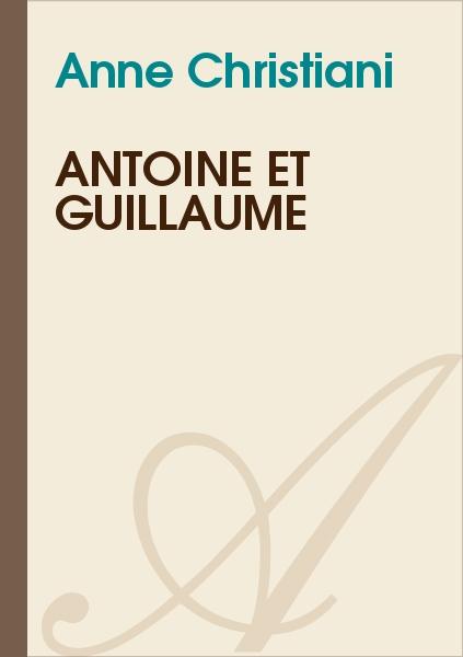 Anne Christiani - Antoine et Guillaume