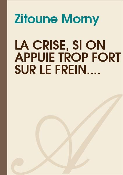 Zitoune Morny - La crise, si on appuie trop fort sur le frein....