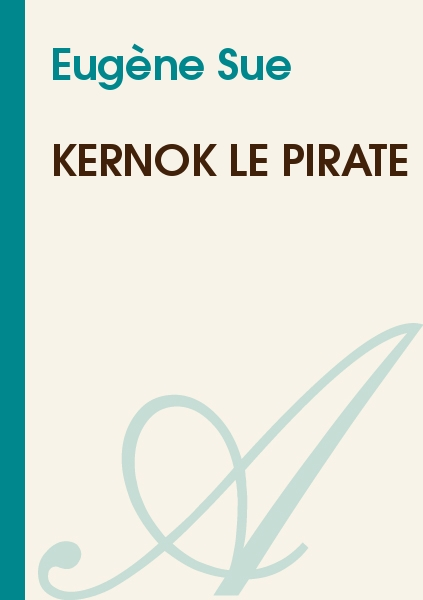 Eugène Sue - Kernok le Pirate