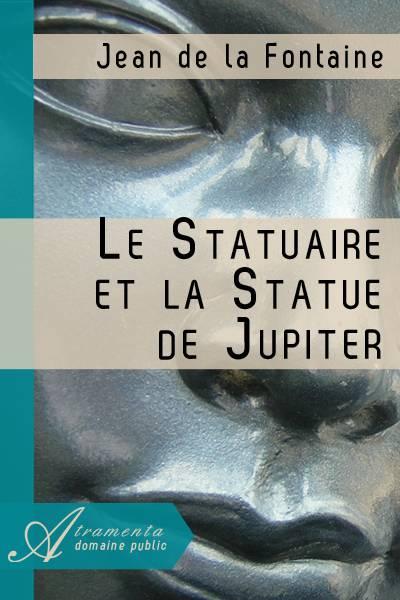 Jean de la Fontaine - Le Statuaire et la Statue de Jupiter